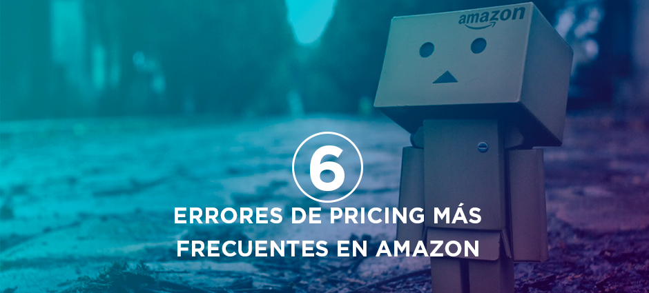 Los 6 errores de pricing más frecuentes en Amazon